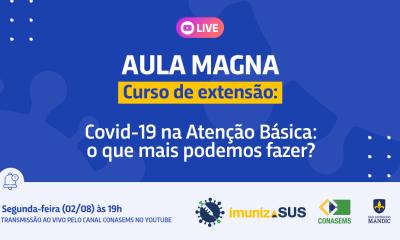 """Curso de Extensão ImunizaSUS: """"Covid-19 na Atenção Básica: o que mais podemos fazer?""""  é o tema da aula magna desta segunda (02)"""