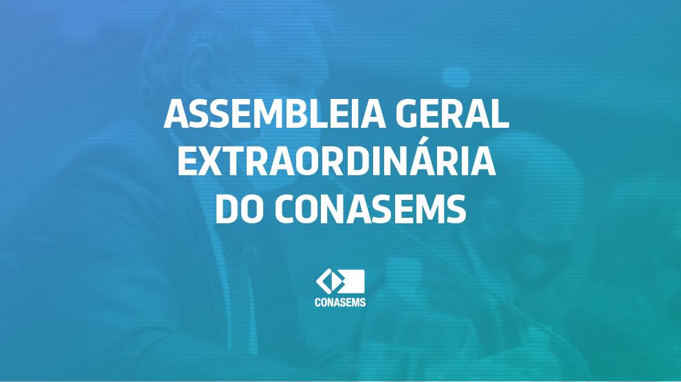 Clique aqui e inscreva-se para participar da Assembleia Geral Extraordinária do Conasems